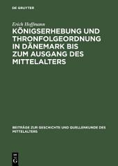 Königserhebung und Thronfolgeordnung in Dänemark bis zum Ausgang des Mittelalters