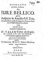 Disputatio iuridico-politica de jure bellico quam auspicio & auxilio S.S. Triados ... sub praesidio ... Valentini Riemeri ... proponit Georgius Wolff Badena Marchicus ..