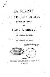 La France telle qu'elle est, et non la France de Lady Morgan; par William Playfair; ouvrage traduit de l'anglois par l'auteur des observations sur la France de Lady Morgan