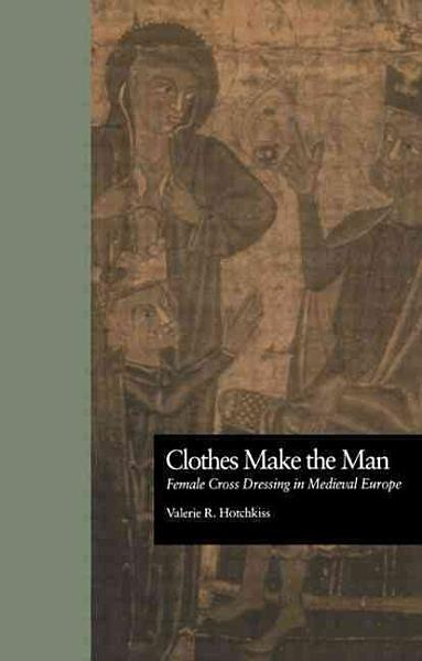 Clothes Make The Man Female Transvestism In The Middle Ages