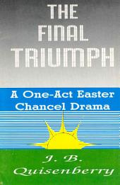 The Final Triumph: A One-Act Easter Chancel Drama