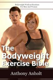 Bodyweight Exercise Bible: Bodyweight Workout Routines For Men And Women