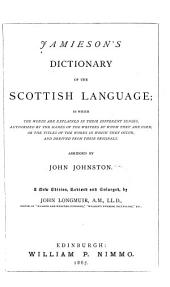 Jamieson's Dictionary of the Scottish Language: In which the Words are Explained in Their Different Senses..