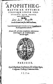 Apophthegmatum Ex Optimis Utriusque Linguae Scriptoribus Quum Priscis, tum recentioribus. Parabolarum item seu similitudinum; Loci communes