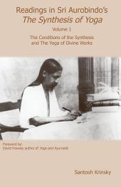 Readings in Sri Aurobindo's The Synthesis of Yoga Volume 1: The Conditions of the Synthesis and the Yoga of Divine Works
