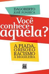 VOCÊ CONHECE AQUELA?: A piada, o riso e o racismo à brasileira