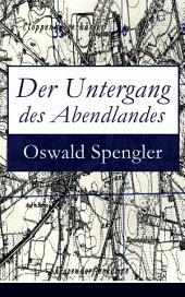 Der Untergang des Abendlandes: Umrisse einer Morphologie der Weltgeschichte (Gestalt und Wirklichkeit) + Welthistorische Perspektiven
