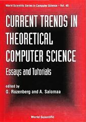 Current Trends in Theoretical Computer Science: Essays and Tutorials