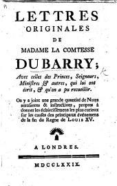 Lettres originales de Madame la Comtesse du Barry; avec celles des Princes ... et autres, qui lui ont écrit et qu'on a pu recueilir. On y a joint une grande quantité de notes, etc. [By M. F. Pidansat de Mairobert.]