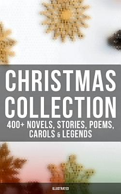 Christmas Collection  400  Novels  Stories  Poems  Carols   Legends  Illustrated  PDF