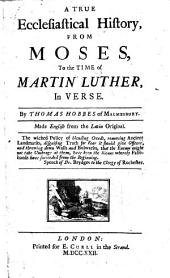 A True Ecclesiastical History, from Moses to the Time of Martin Luther, in Verse. Made English from the Latin Original