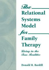 The Relational Systems Model for Family Therapy: Living in the Four Realities