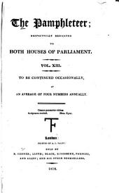 Pamphleteer: Dedicated to Both Houses of Parliament, to be Continued Occasionally, Volume 13