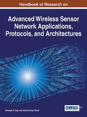 Handbook of Research on Advanced Wireless Sensor Network Applications, Protocols, and Architectures