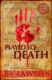 Played to Death: Scott Drayco Mystery #1