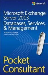 Microsoft Exchange Server 2013 Pocket Consultant Databases, Services, & Management: Databases, Services, & Management