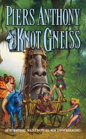 Knot Gneiss: An Astonishing, Wildly Witty Xanth Adventure