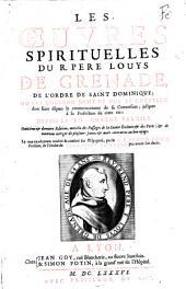 Les Oeuvres spirituelles du R. Pere Louys de Grenade, de l'ordre de saint Dominique: ou est contenu tout ce que le chrétien doit faire depuis le commencement de sa Conversion, jusques à la Perfection de cette vie : Divisées en quatre parties