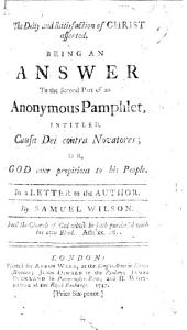 The Deity and Satisfaction of Christ Asserted. Being an Answer to the Second Part of an Anonymous Pamphlet [by Hopton Haynes?] Intitled, Causa Dei Contra Novatores; Or, God Ever Propitious to His People. In a Letter to the Author