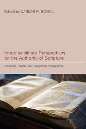 Interdisciplinary Perspectives on the Authority of Scripture: Historical, Biblical, and Theoretical Perspectives