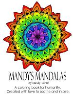 Mandy's Mandalas A Coloring Book for Humanity. Created with Love to Soothe and Inspire.