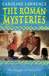The Roman Mysteries: The Beggar of Volubilis: Book 14