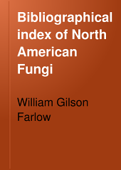 Bibliographical Index of North American Fungi: Volume 1, Part 1