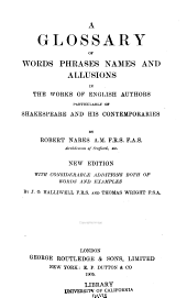 A Glossary of Words, Phrases, Names, and Allusions in the Works of English Authors Particularly of Shakespeare and His Contemporaries