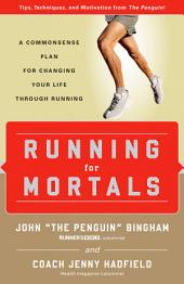 Running for Mortals: A Commonsense Plan for Changing Your Life through Running