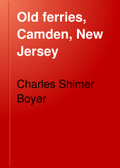 Old Ferries, Camden, New Jersey: An Address Delivered Before the Camden County Historical Society
