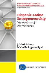 Hispanic-Latino Entrepreneurship: Viewpoints of Practitioners