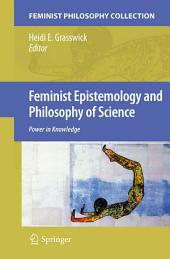Feminist Epistemology and Philosophy of Science: Power in Knowledge