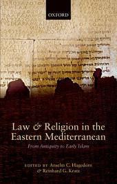 Law and Religion in the Eastern Mediterranean: From Antiquity to Early Islam