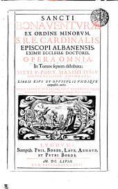 SANCTI BONAVENTVRAE EX ORDINE MINORVM, S.R.E. CARDINALIS, EPISCOPI ALBANENSIS, EXIMII ECCLESIAE DOCTORIS, OPERA OMNIA, In Tomos septem distributa: Volume 1