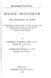 Bellum helveticum: for beginners in Latin : an introduction to the reading of Latin authors, based on the inductive method and illustrating the forms and constructions of classical Latin prose