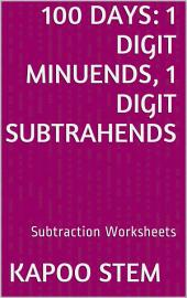 100 Days Math Subtraction Series: 1 Digit Minuends, 1 Digit Subtrahends, Daily Practice Workbook To Improve Mathematics Skills: Maths Worksheets