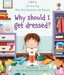 Lift-The-flap Very First Questions and Answers: Why Should I Get Dressed?