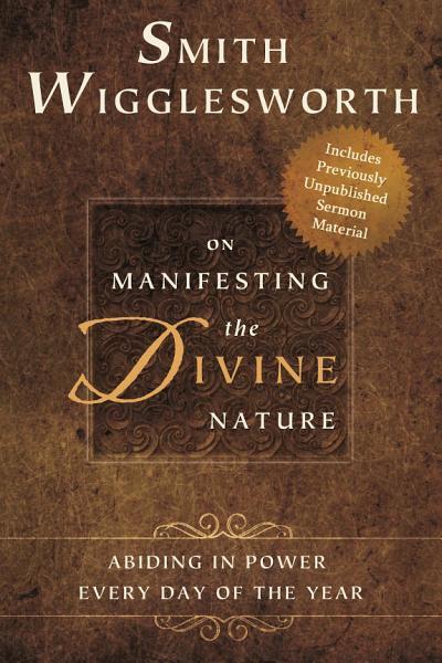 Smith Wigglesworth on Manifesting the Divine Nature PDF