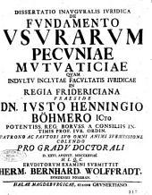 Dissertatio inauguralis iuridica De fundamento usurarum pecuniae mutuaticiae quam ... in Regia Fridericiana praeside dn. Iusto Henningio Böhmero ... pro gradu doctorali d. 26. august. 1728... Eruditorum examini submittit Herm. Bernhard Wolffradt, Sundensis pomeran
