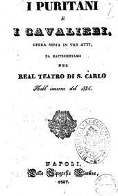 I puritani e i cavalieri opera seria in tre atti, da rappresentarsi nel Real Teatro di S. Carlo nell'inverno del 1836 [poesia del signor C. Pepoli