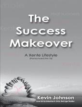 The Success Makeover: A Xente Lifestyle (Pronounced Zhin-Tā)