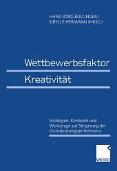 Wettbewerbsfaktor Kreativität: Strategien, Konzepte und Werkzeuge zur Steigerung der Dienstleistungsperformance