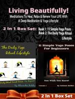 Living Beautifully  Meditations To Heal  Relax   Renew Your LIFE With A Deep Meditation   Yoga Lifestyle   2 In 1 Box Set PDF