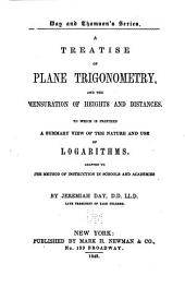 A Treatise of Plane Trigonometry, and the Mensuration of Heights and Distances: To which is Prefixed a Summary View of the Nature and Use of Logarithms. Adapted to the Method of Instruction in Schools and Academies