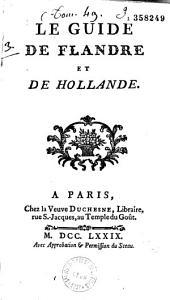 Le Guide de Flandre et de Hollande. [par M. de B... ?]