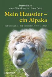 Mein Haustier – ein Alpaka: Tier-Episoden aus dem Leben eines Hobby-Züchters