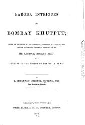 "Baroda Intrigues and Bombay Khutput: Being an Exposition of the Fallacies, Erroneous Statements, and Partial Quotations Recently Promulgated by Mr. Lestock Robert Reid in a ""Letter to the Editor of the Daily News"""