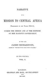 Narrative of a Mission to Central Africa: Performed in the Years 1850-51 : Under the Orders and at the Expense of Her Majesty's Government, Volume 1