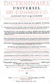 Dictionnaire Universel De Commerce: Contenant Tout Ce Qui Concerne Le Commerce Qui Se Fait Dans Les Quatre Parties Du Monde ... L'Explication De Tous Les Termes, Qui Ont Rapport Au Negoce, Les Monnoyes De Compte .... A - E, Volume1