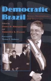 Democratic Brazil: Actors, Institutions, and Processes